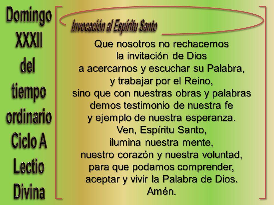 Que nosotros no rechacemos la invitaci ó n de Dios a acercarnos y escuchar su Palabra, y trabajar por el Reino, sino que con nuestras obras y palabras