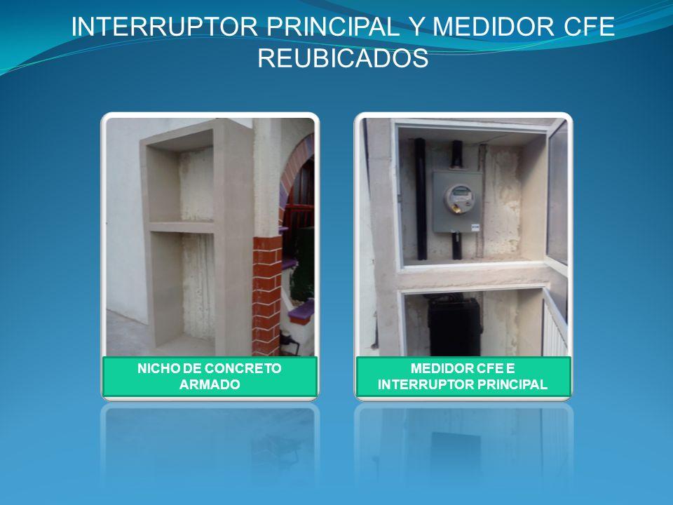 INTERRUPTOR PRINCIPAL Y MEDIDOR CFE REUBICADOS NICHO DE CONCRETO ARMADO MEDIDOR CFE E INTERRUPTOR PRINCIPAL