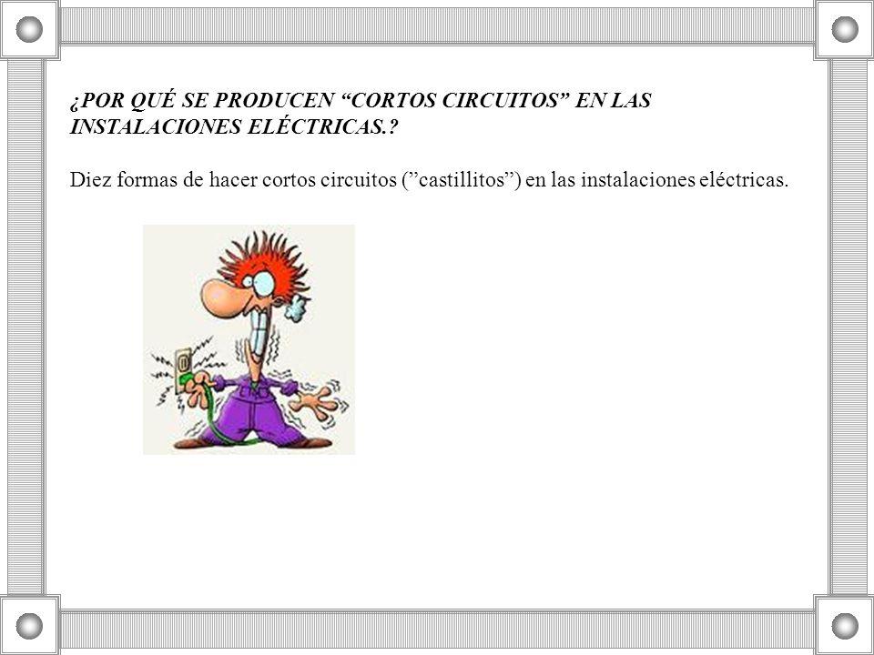 ¿POR QUÉ SE PRODUCEN CORTOS CIRCUITOS EN LAS INSTALACIONES ELÉCTRICAS..
