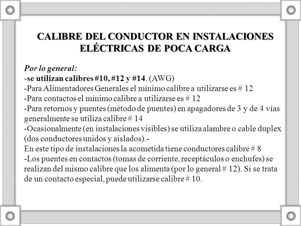 CALIBRE DEL CONDUCTOR EN INSTALACIONES ELÉCTRICAS DE POCA CARGA Por lo general: -se utilizan calibres #10, #12 y #14.