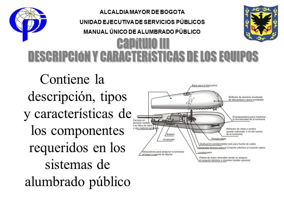 ALCALDIA MAYOR DE BOGOTA UNIDAD EJECUTIVA DE SERVICIOS PÚBLICOS MANUAL ÚNICO DE ALUMBRADO PÚBLICO Contiene la descripción, tipos y características de