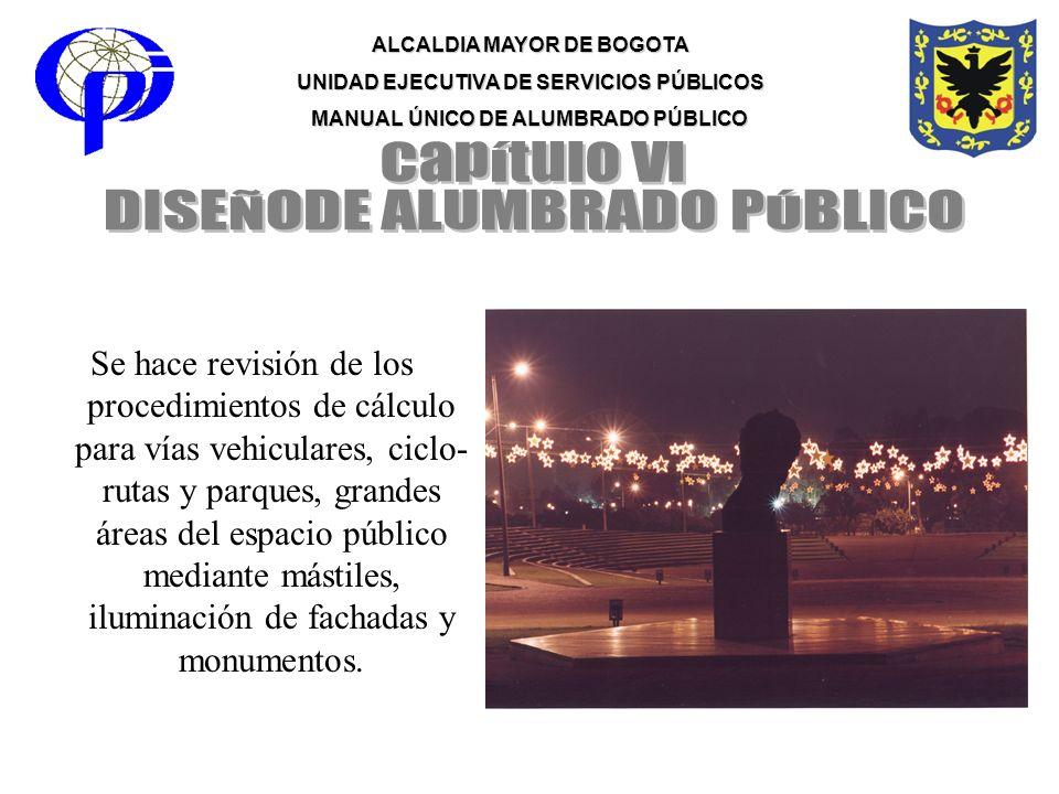 ALCALDIA MAYOR DE BOGOTA UNIDAD EJECUTIVA DE SERVICIOS PÚBLICOS MANUAL ÚNICO DE ALUMBRADO PÚBLICO Se hace revisión de los procedimientos de cálculo pa