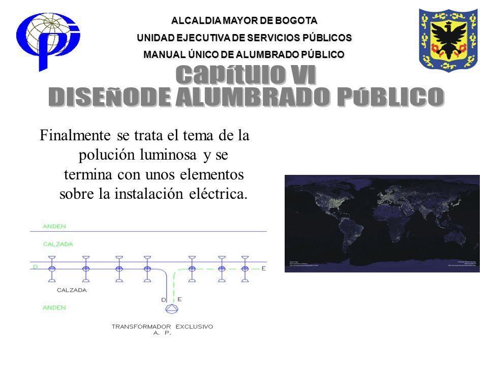 ALCALDIA MAYOR DE BOGOTA UNIDAD EJECUTIVA DE SERVICIOS PÚBLICOS MANUAL ÚNICO DE ALUMBRADO PÚBLICO Finalmente se trata el tema de la polución luminosa
