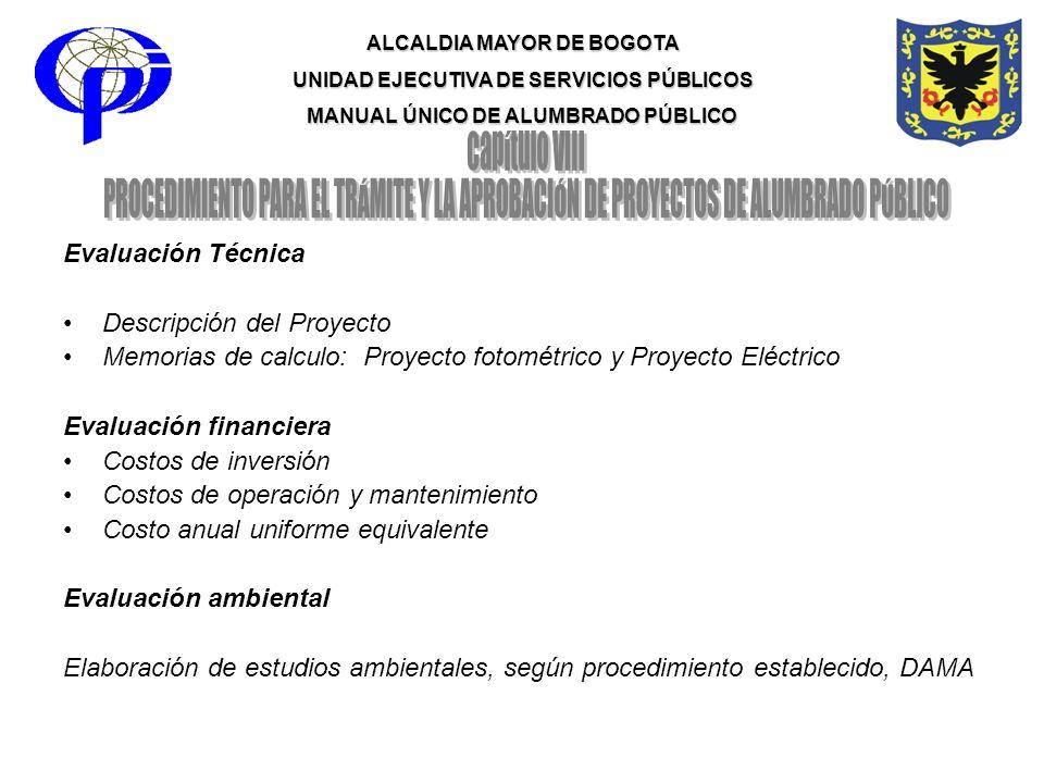ALCALDIA MAYOR DE BOGOTA UNIDAD EJECUTIVA DE SERVICIOS PÚBLICOS MANUAL ÚNICO DE ALUMBRADO PÚBLICO Evaluación Técnica Descripción del Proyecto Memorias