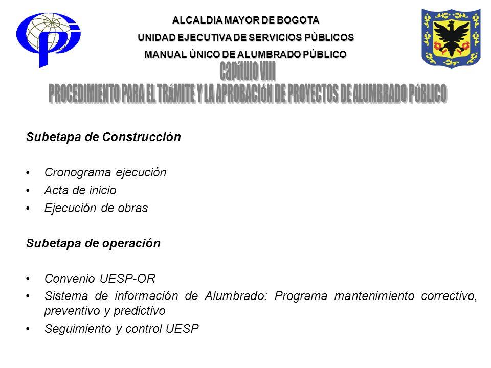 ALCALDIA MAYOR DE BOGOTA UNIDAD EJECUTIVA DE SERVICIOS PÚBLICOS MANUAL ÚNICO DE ALUMBRADO PÚBLICO Subetapa de Construcción Cronograma ejecución Acta d