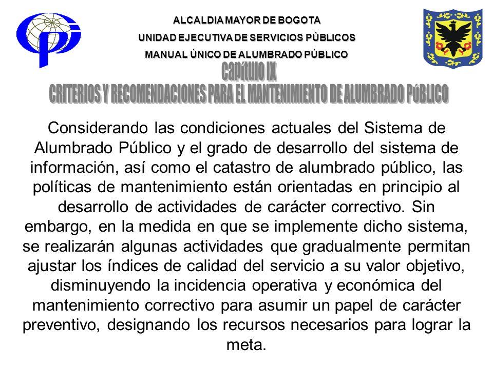 ALCALDIA MAYOR DE BOGOTA UNIDAD EJECUTIVA DE SERVICIOS PÚBLICOS MANUAL ÚNICO DE ALUMBRADO PÚBLICO Considerando las condiciones actuales del Sistema de