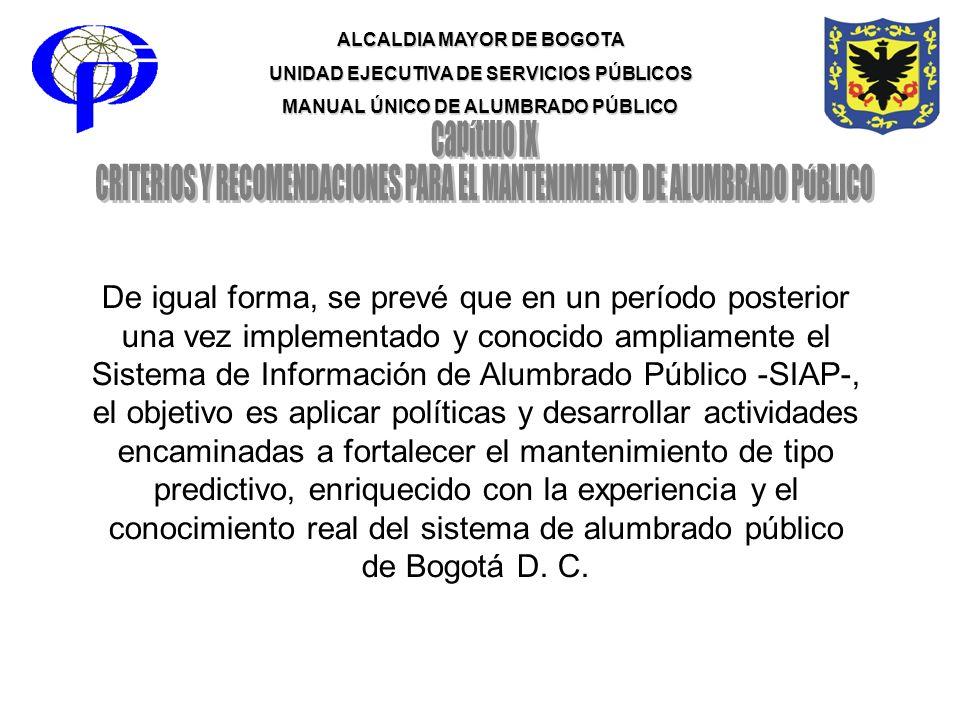 ALCALDIA MAYOR DE BOGOTA UNIDAD EJECUTIVA DE SERVICIOS PÚBLICOS MANUAL ÚNICO DE ALUMBRADO PÚBLICO De igual forma, se prevé que en un período posterior