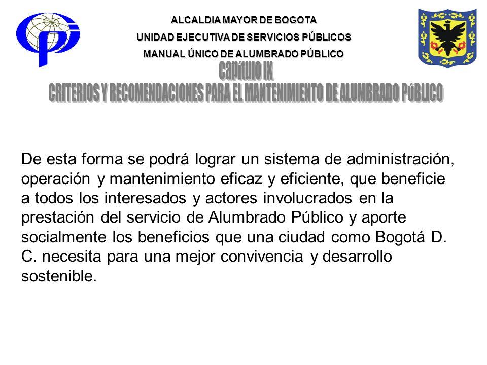ALCALDIA MAYOR DE BOGOTA UNIDAD EJECUTIVA DE SERVICIOS PÚBLICOS MANUAL ÚNICO DE ALUMBRADO PÚBLICO De esta forma se podrá lograr un sistema de administ