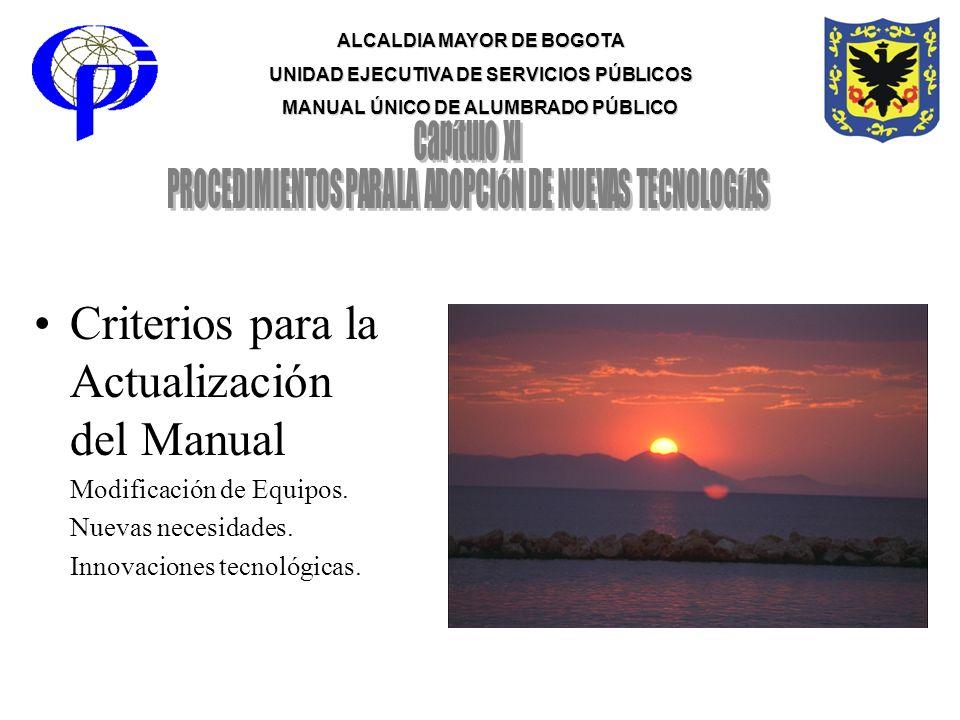 ALCALDIA MAYOR DE BOGOTA UNIDAD EJECUTIVA DE SERVICIOS PÚBLICOS MANUAL ÚNICO DE ALUMBRADO PÚBLICO Criterios para la Actualización del Manual Modificac