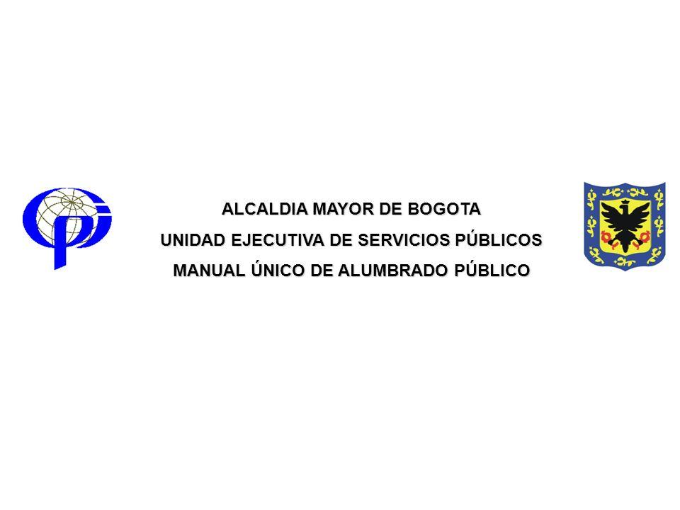 ALCALDIA MAYOR DE BOGOTA UNIDAD EJECUTIVA DE SERVICIOS PÚBLICOS MANUAL ÚNICO DE ALUMBRADO PÚBLICO