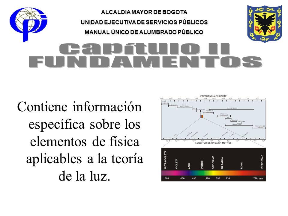 ALCALDIA MAYOR DE BOGOTA UNIDAD EJECUTIVA DE SERVICIOS PÚBLICOS MANUAL ÚNICO DE ALUMBRADO PÚBLICO Contiene información específica sobre los elementos
