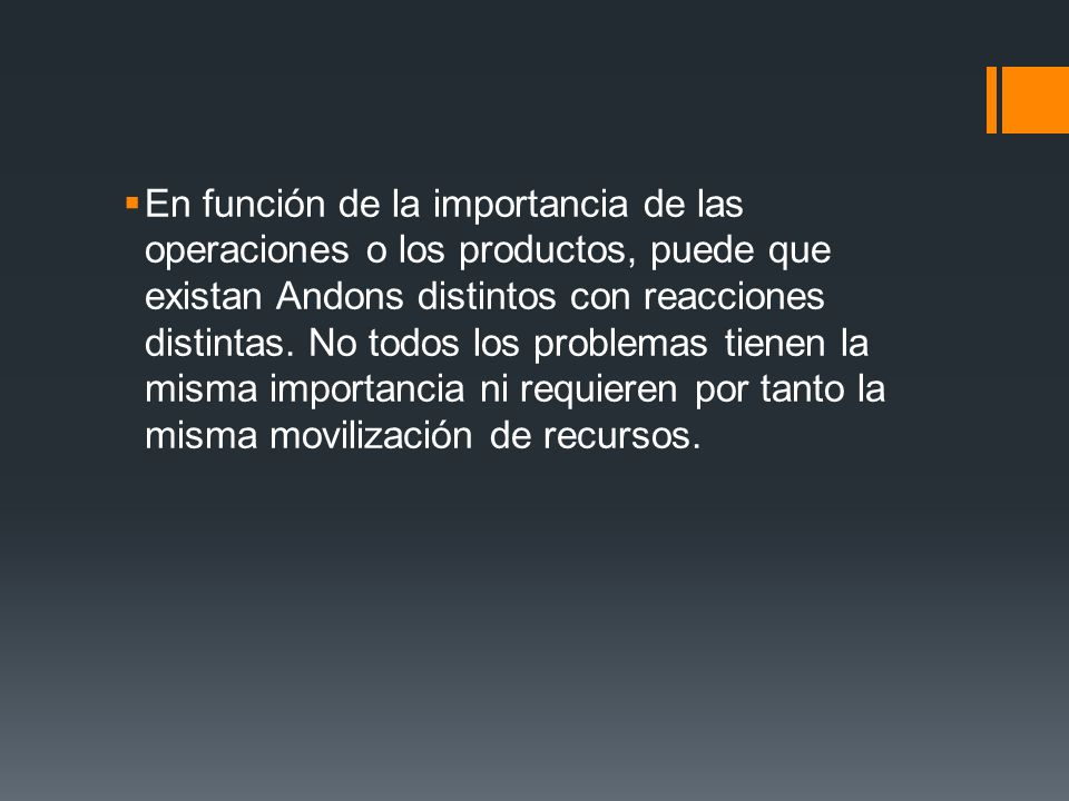 En función de la importancia de las operaciones o los productos, puede que existan Andons distintos con reacciones distintas. No todos los problemas t