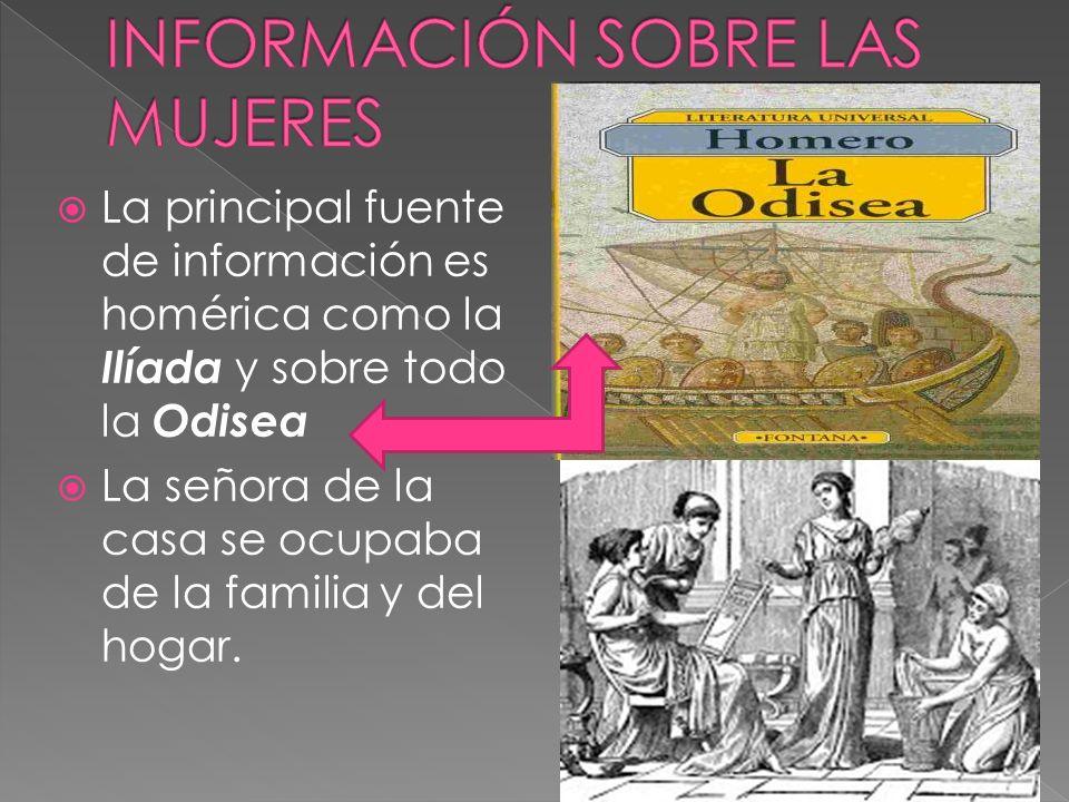 La principal fuente de información es homérica como la Ilíada y sobre todo la Odisea La señora de la casa se ocupaba de la familia y del hogar.