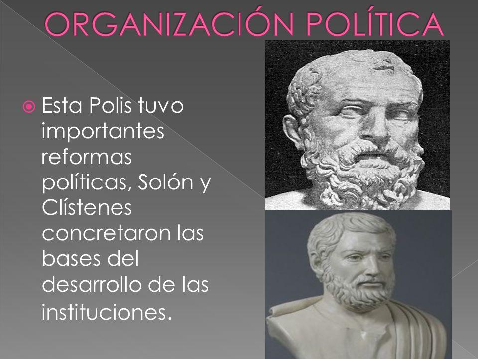 Esta Polis tuvo importantes reformas políticas, Solón y Clístenes concretaron las bases del desarrollo de las instituciones.