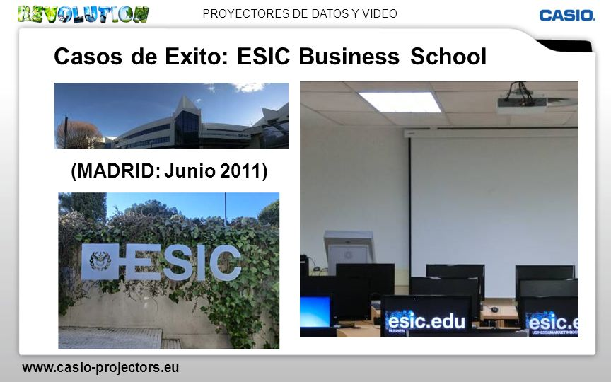 PROYECTORES DE DATOS Y VIDEO www.casio-projectors.eu Casos de Exito: ESIC Business School (MADRID: Junio 2011)