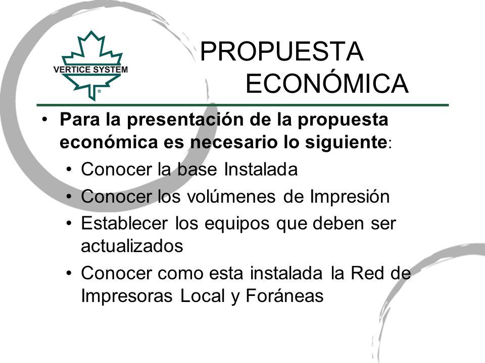 PROPUESTA ECONÓMICA Para la presentación de la propuesta económica es necesario lo siguiente : Conocer la base Instalada Conocer los volúmenes de Impr