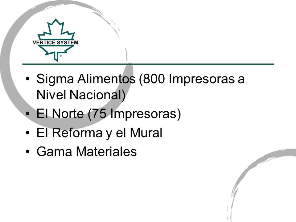 Sigma Alimentos (800 Impresoras a Nivel Nacional) El Norte (75 Impresoras) El Reforma y el Mural Gama Materiales