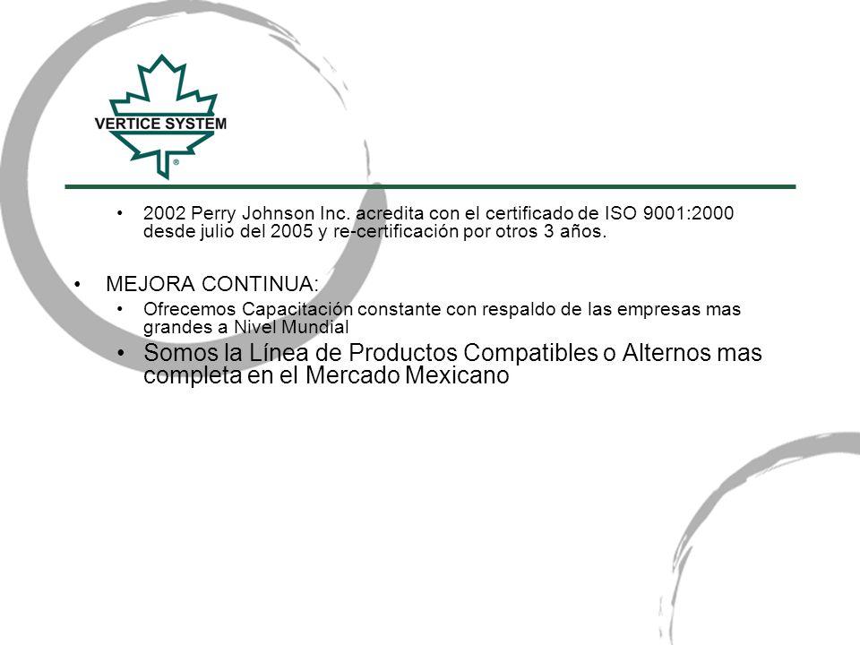 2002 Perry Johnson Inc. acredita con el certificado de ISO 9001:2000 desde julio del 2005 y re-certificación por otros 3 años. MEJORA CONTINUA: Ofrece