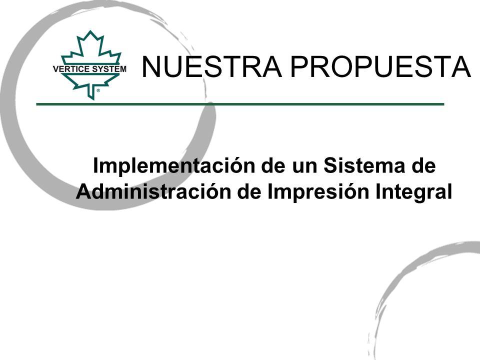 NUESTRA PROPUESTA Implementación de un Sistema de Administración de Impresión Integral