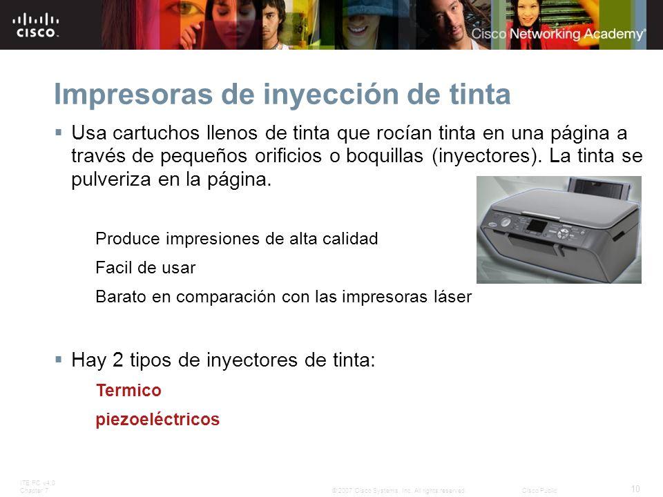 ITE PC v4.0 Chapter 7 10 © 2007 Cisco Systems, Inc. All rights reserved.Cisco Public Impresoras de inyección de tinta Usa cartuchos llenos de tinta qu