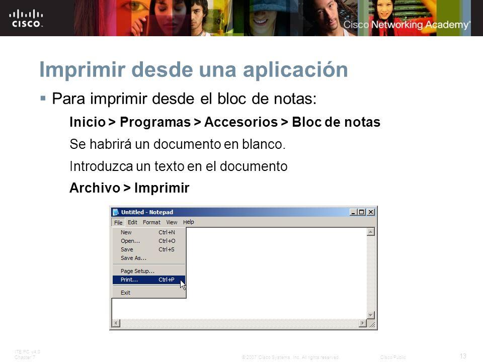 ITE PC v4.0 Chapter 7 13 © 2007 Cisco Systems, Inc. All rights reserved.Cisco Public Imprimir desde una aplicación Para imprimir desde el bloc de nota