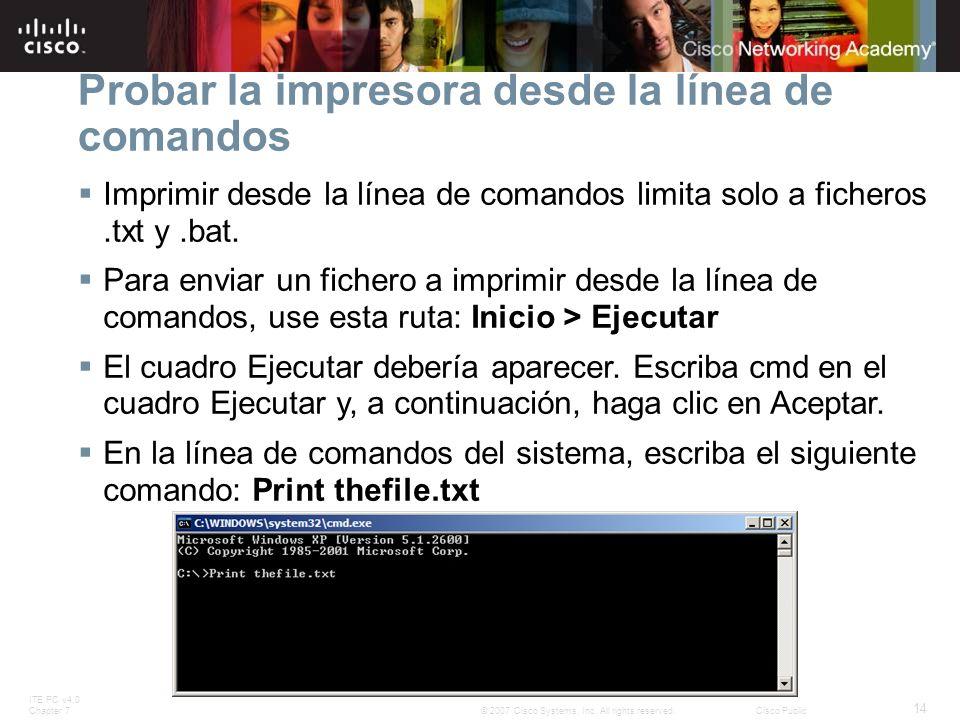ITE PC v4.0 Chapter 7 14 © 2007 Cisco Systems, Inc. All rights reserved.Cisco Public Probar la impresora desde la línea de comandos Imprimir desde la