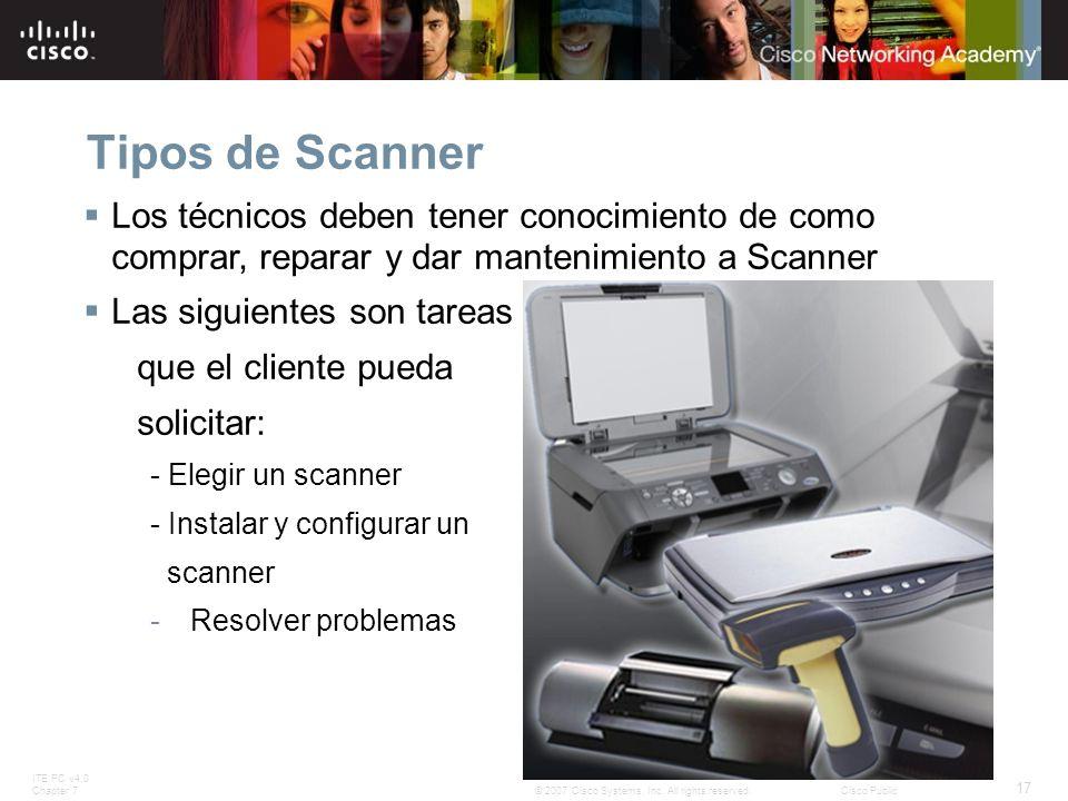 ITE PC v4.0 Chapter 7 17 © 2007 Cisco Systems, Inc. All rights reserved.Cisco Public Tipos de Scanner Los técnicos deben tener conocimiento de como co