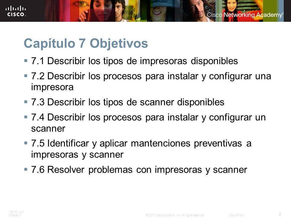 ITE PC v4.0 Chapter 7 2 © 2007 Cisco Systems, Inc. All rights reserved.Cisco Public Capítulo 7 Objetivos 7.1 Describir los tipos de impresoras disponi