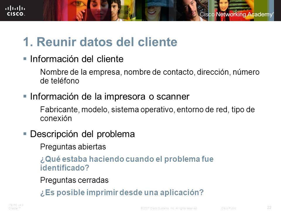 ITE PC v4.0 Chapter 7 22 © 2007 Cisco Systems, Inc. All rights reserved.Cisco Public 1. Reunir datos del cliente Información del cliente Nombre de la