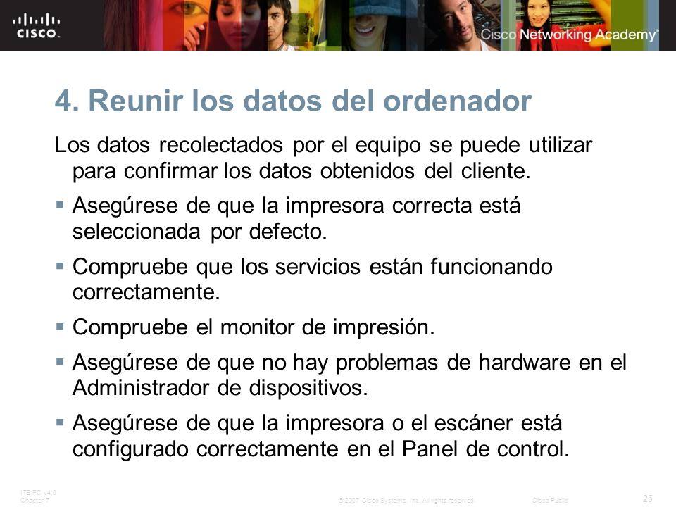 ITE PC v4.0 Chapter 7 25 © 2007 Cisco Systems, Inc. All rights reserved.Cisco Public 4. Reunir los datos del ordenador Los datos recolectados por el e