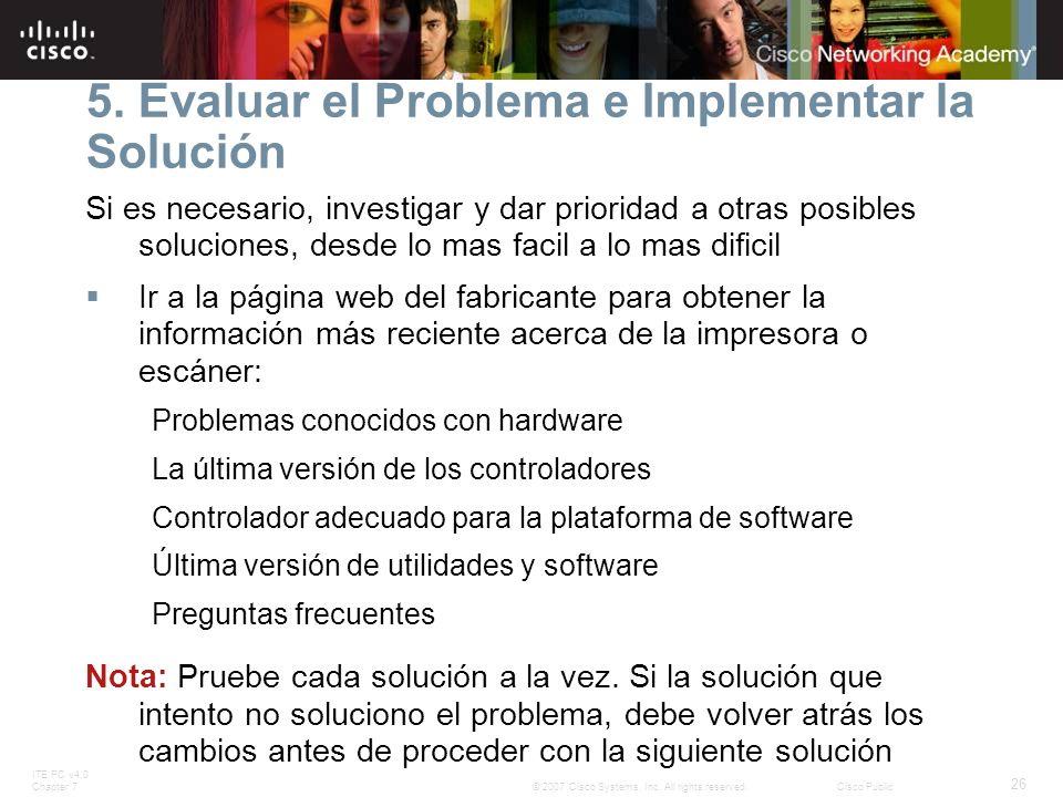 ITE PC v4.0 Chapter 7 26 © 2007 Cisco Systems, Inc. All rights reserved.Cisco Public 5. Evaluar el Problema e Implementar la Solución Si es necesario,