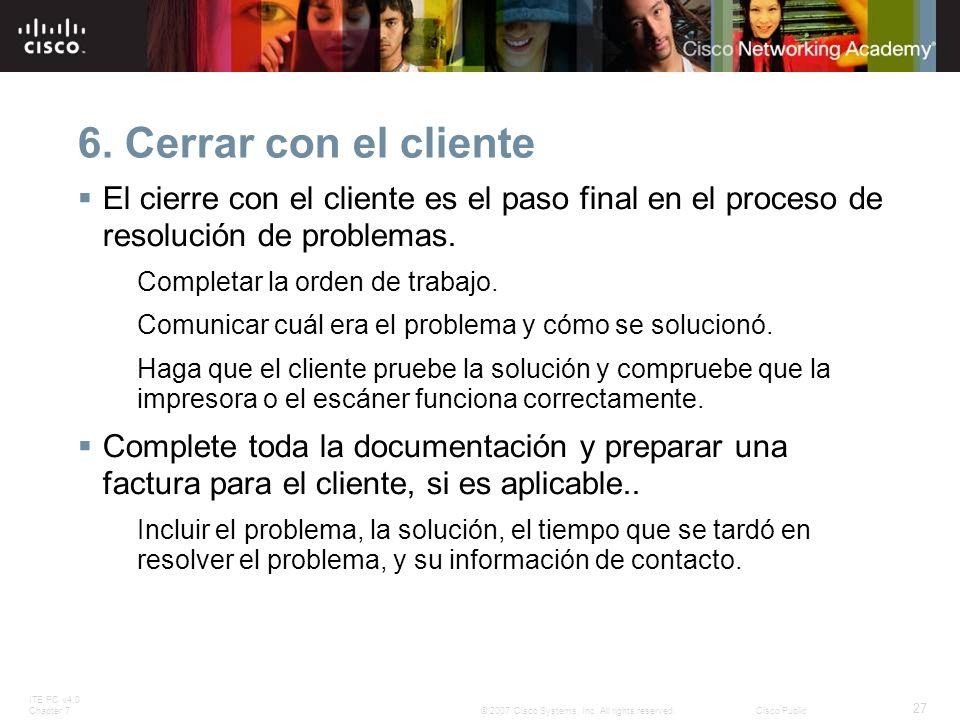 ITE PC v4.0 Chapter 7 27 © 2007 Cisco Systems, Inc. All rights reserved.Cisco Public 6. Cerrar con el cliente El cierre con el cliente es el paso fina