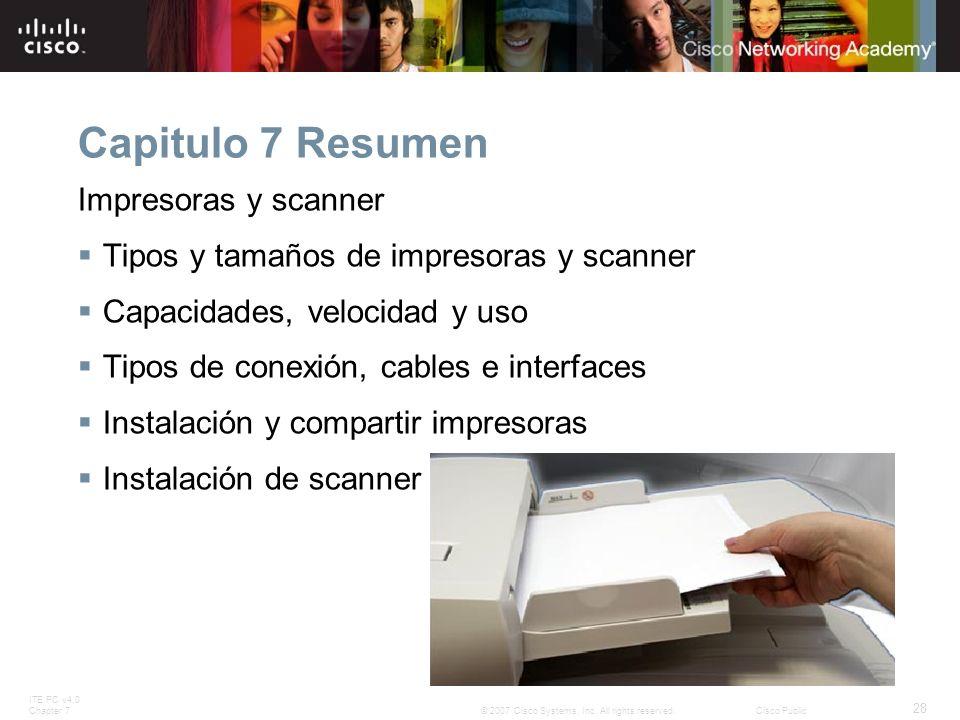 ITE PC v4.0 Chapter 7 28 © 2007 Cisco Systems, Inc. All rights reserved.Cisco Public Capitulo 7 Resumen Impresoras y scanner Tipos y tamaños de impres