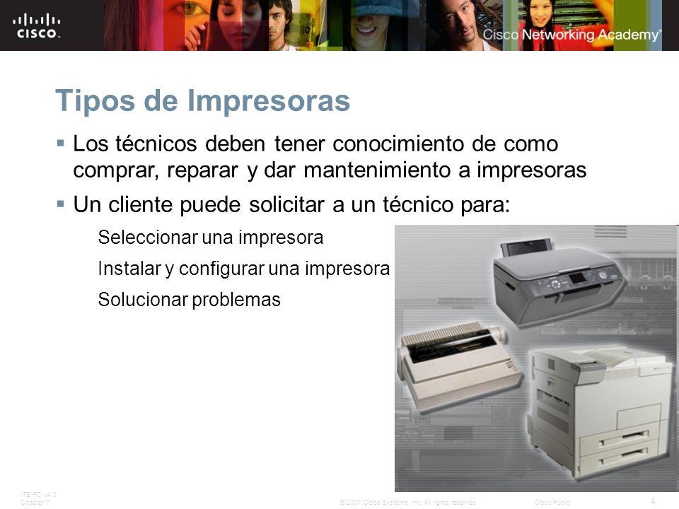 ITE PC v4.0 Chapter 7 4 © 2007 Cisco Systems, Inc. All rights reserved.Cisco Public Tipos de Impresoras Los técnicos deben tener conocimiento de como