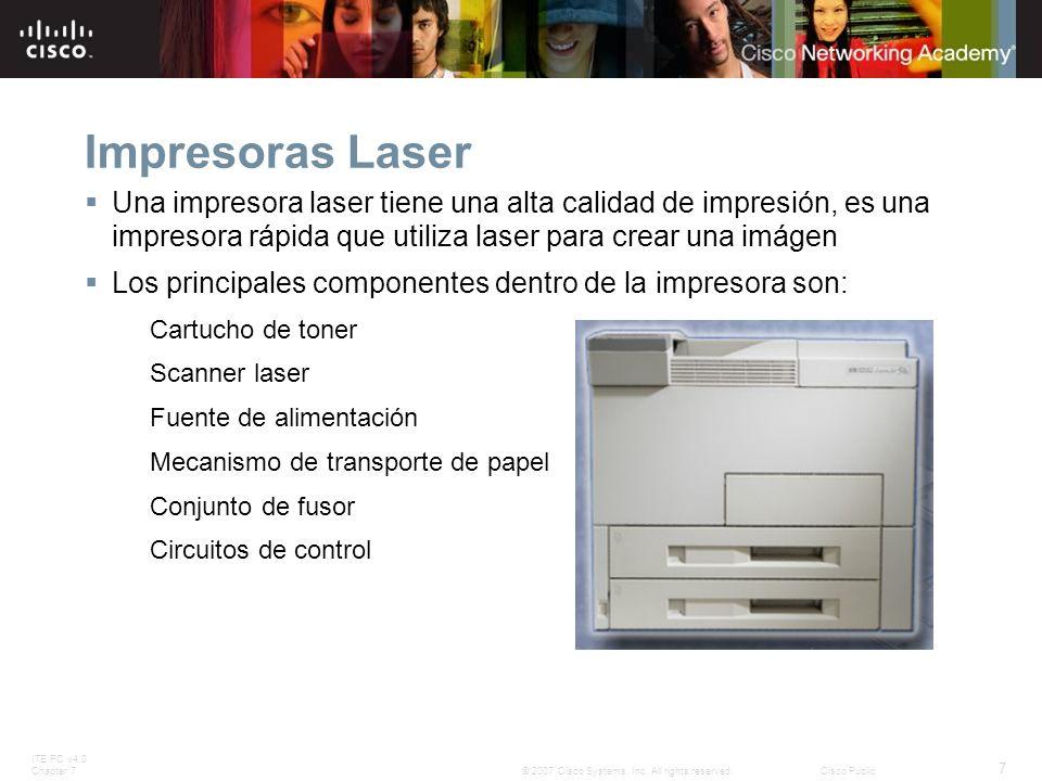 ITE PC v4.0 Chapter 7 7 © 2007 Cisco Systems, Inc. All rights reserved.Cisco Public Impresoras Laser Una impresora laser tiene una alta calidad de imp