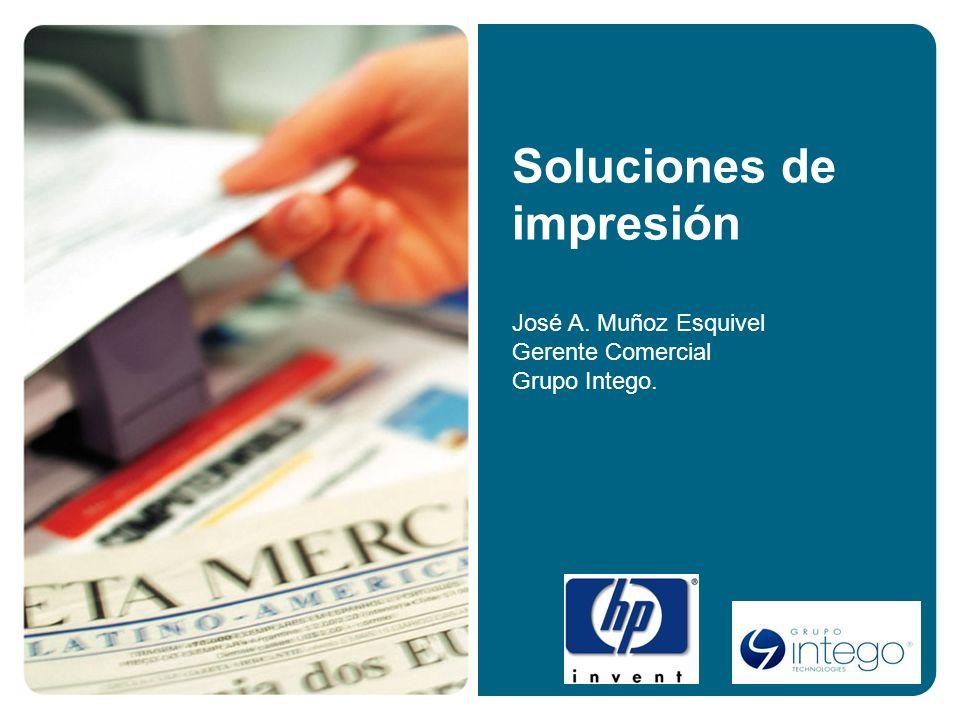 Soluciones de impresión José A. Muñoz Esquivel Gerente Comercial Grupo Intego.