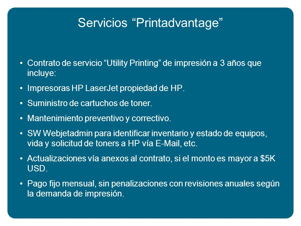 Servicios Printadvantage Contrato de servicio Utility Printing de impresión a 3 años que incluye: Impresoras HP LaserJet propiedad de HP. Suministro d