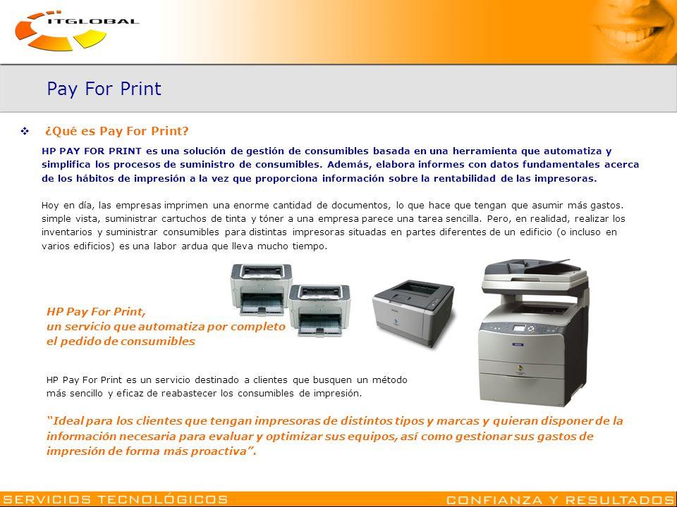 Pay For Print ¿Qué es Pay For Print? HP PAY FOR PRINT es una solución de gestión de consumibles basada en una herramienta que automatiza y simplifica