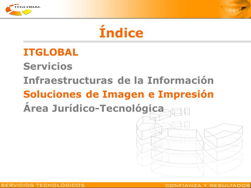 Índice ITGLOBAL Servicios Infraestructuras de la Información Soluciones de Imagen e Impresión Área Jurídico-Tecnológica