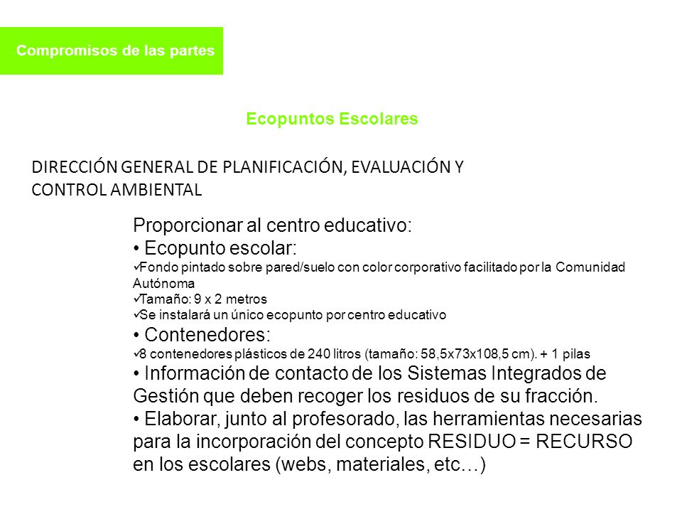 Compromisos de las partes Proporcionar al centro educativo: Ecopunto escolar: Fondo pintado sobre pared/suelo con color corporativo facilitado por la