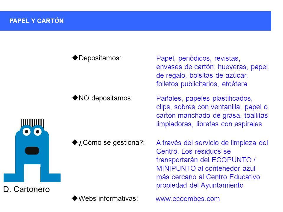 ¿Cómo se gestiona?: PAPEL Y CARTÓN A través del servicio de limpieza del Centro. Los residuos se transportarán del ECOPUNTO / MINIPUNTO al contenedor