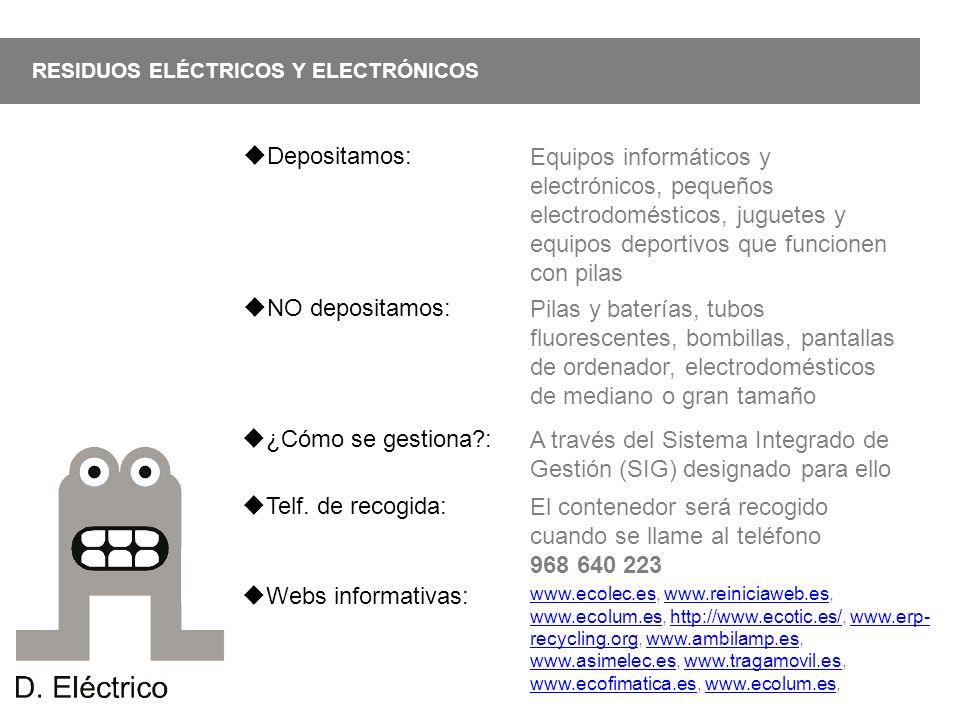 ¿Cómo se gestiona?: RESIDUOS ELÉCTRICOS Y ELECTRÓNICOS A través del Sistema Integrado de Gestión (SIG) designado para ello Depositamos: Equipos inform