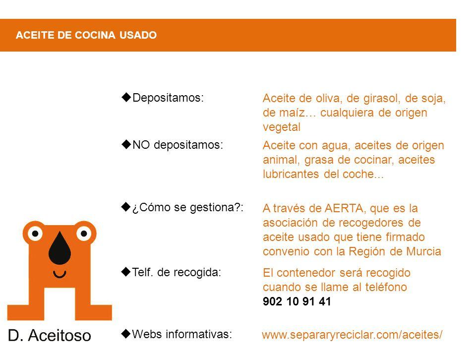 ¿Cómo se gestiona?: ACEITE DE COCINA USADO A través de AERTA, que es la asociación de recogedores de aceite usado que tiene firmado convenio con la Re