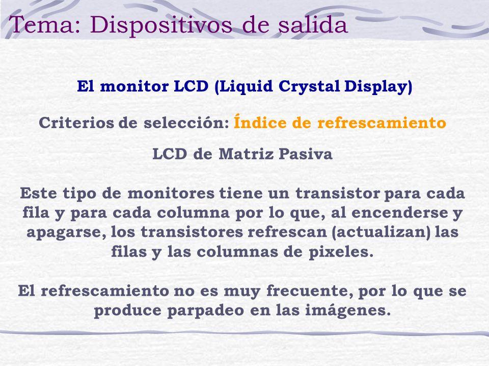 LCD de Matriz Pasiva Este tipo de monitores tiene un transistor para cada fila y para cada columna por lo que, al encenderse y apagarse, los transisto