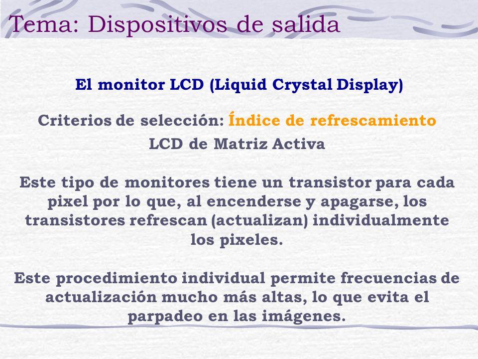 LCD de Matriz Activa Este tipo de monitores tiene un transistor para cada pixel por lo que, al encenderse y apagarse, los transistores refrescan (actu