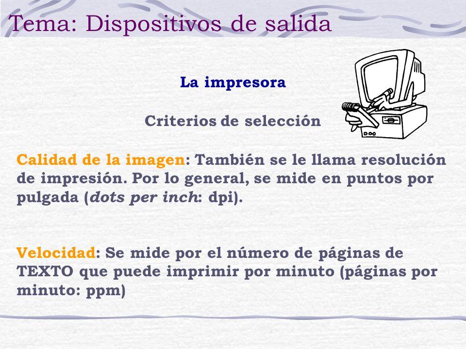 Criterios de selección Calidad de la imagen: También se le llama resolución de impresión. Por lo general, se mide en puntos por pulgada ( dots per inc