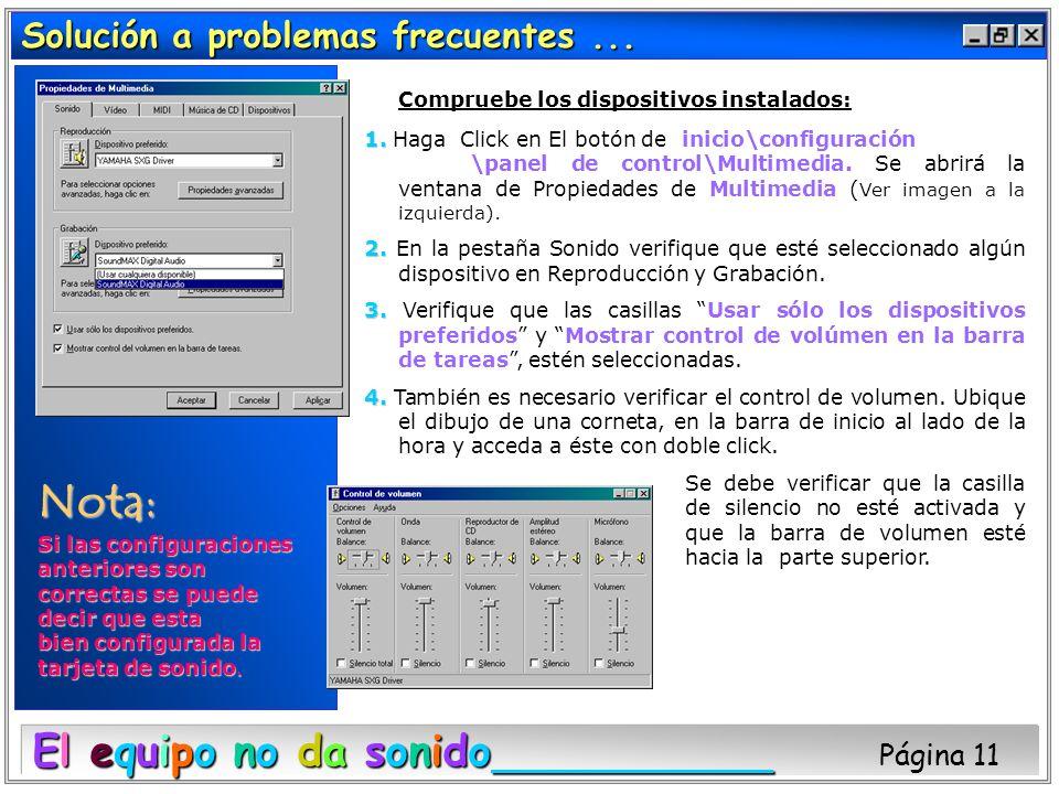 Solución a problemas frecuentes... El equipo no da sonido El equipo no da sonido Página 11 Compruebe los dispositivos instalados: 1. 1. Haga Click en