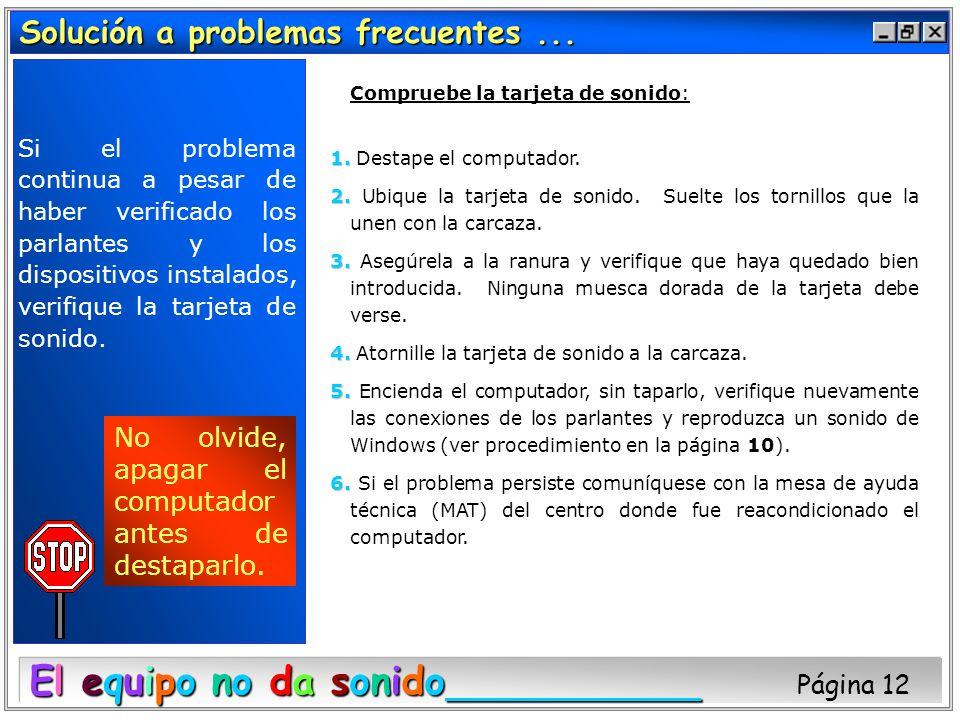 Solución a problemas frecuentes... El equipo no da sonido El equipo no da sonido Página 12 Compruebe la tarjeta de sonido: 1. 1. Destape el computador