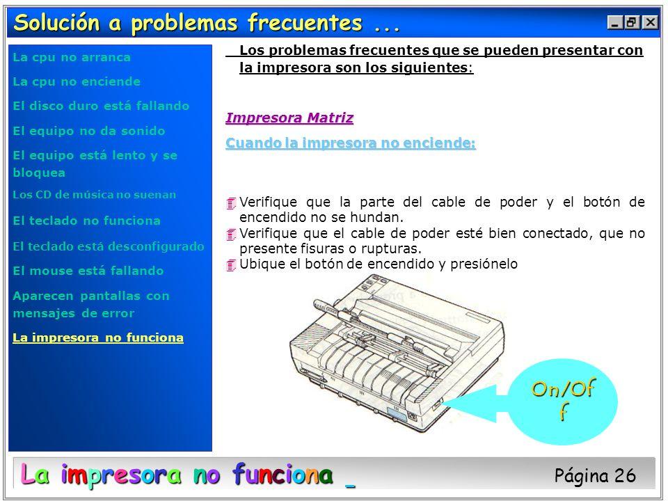 Solución a problemas frecuentes... Los problemas frecuentes que se pueden presentar con la impresora son los siguientes: Impresora Matriz Cuando la im