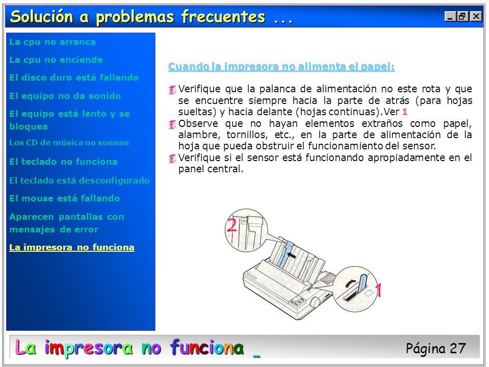 Solución a problemas frecuentes... La impresora no funciona La impresora no funciona Página 27 Cuando la impresora no alimenta el papel: 4Verifique qu